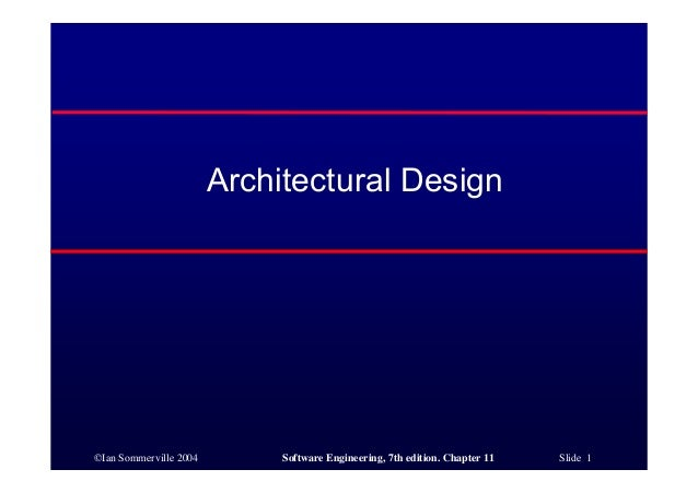©Ian Sommerville 2004 Software Engineering, 7th Edition. Chapter 11 Slide 1 Architectural  Design ...