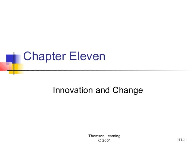 Thomson Learning © 2004 11-1 Chapter Eleven Innovation and Change