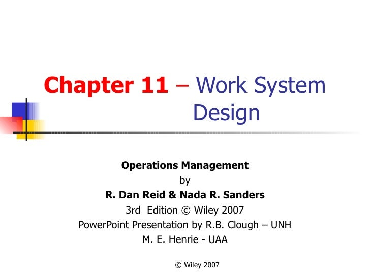 Chapter 11   –  Work System   Design Operations Management by R. Dan Reid & Nada R. Sanders 3rd  Edition © Wiley 2007 Powe...
