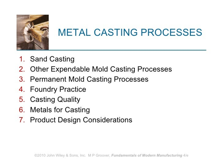 METAL CASTING PROCESSES <ul><li>Sand Casting </li></ul><ul><li>Other Expendable Mold Casting Processes </li></ul><ul><li>P...