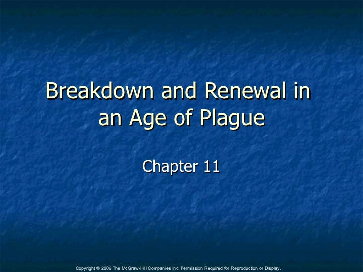 Breakdown and Renewal in     an Age of Plague                                 Chapter 11  Copyright © 2006 The McGraw-Hill...