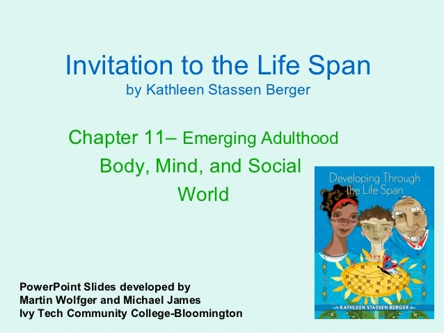 Invitation to the Life Span                  by Kathleen Stassen Berger        Chapter 11– Emerging Adulthood           Bo...