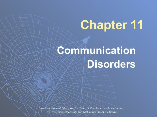 Chapter 11              Communication                  DisordersBased on: Special Education for Today's Teachers: An Intro...