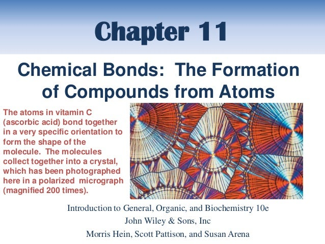 Chapter 11   Chemical Bonds: The Formation     of Compounds from AtomsThe atoms in vitamin C(ascorbic acid) bond togetheri...