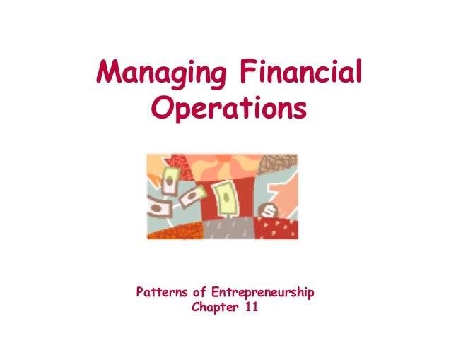 Managing Financial Operations Patterns of Entrepreneurship Chapter 11