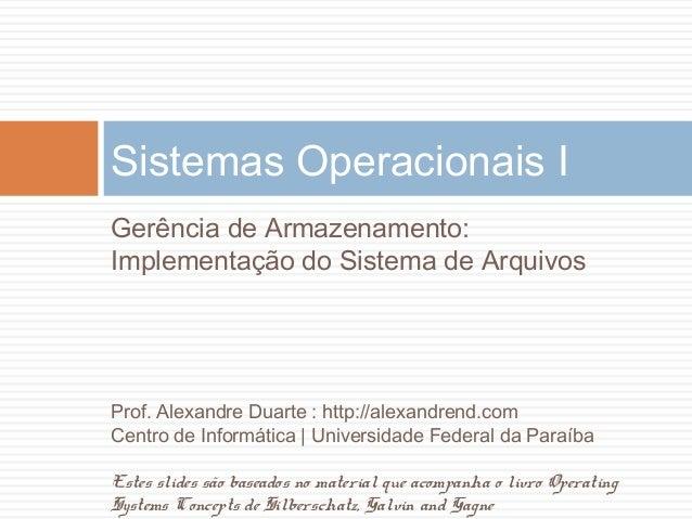 Sistemas Operacionais I Gerência de Armazenamento: Implementação do Sistema de Arquivos Prof. Alexandre Duarte : http://al...