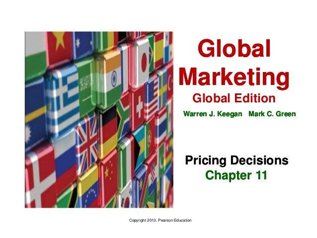 Global Marketing Warren J. Keegan Mark C. Green Pricing Decisions Chapter 11 Copyright 2013, Pearson Education Global Mark...