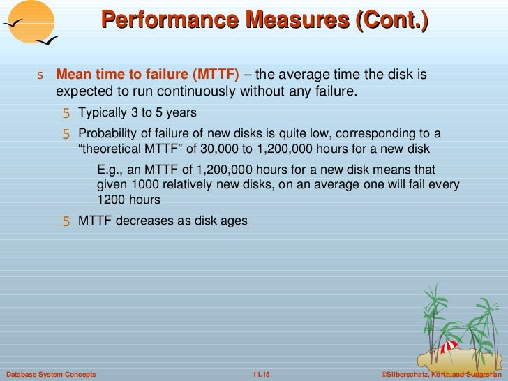 Performance Measures (Cont.) <ul><li>Mean time to failure (MTTF)  – the average time the disk is expected to run continuou...