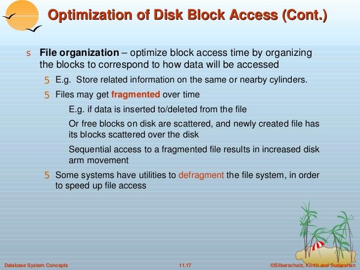 Optimization of Disk Block Access (Cont.) <ul><li>File organization  – optimize block access time by organizing the blocks...
