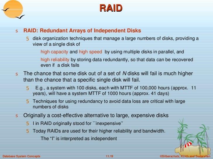 RAID <ul><li>RAID: Redundant Arrays of Independent Disks   </li></ul><ul><ul><li>disk organization techniques that manage ...