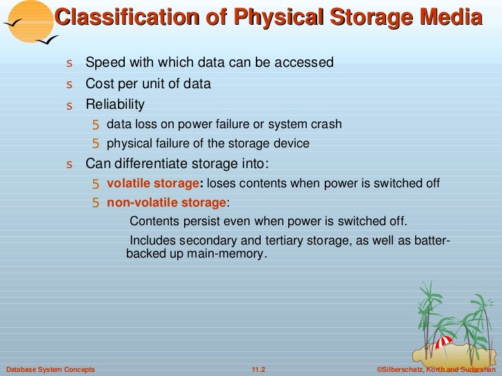 Classification of Physical Storage Media <ul><li>Speed with which data can be accessed </li></ul><ul><li>Cost per unit of ...