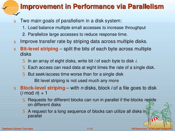 Improvement in Performance via Parallelism <ul><li>Two main goals of parallelism in a disk system:  </li></ul><ul><ul><li>...