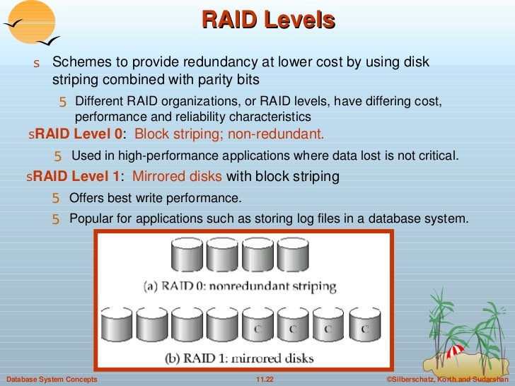RAID Levels <ul><li>Schemes to provide redundancy at lower cost by using disk striping combined with parity bits </li></ul...