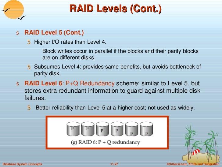 RAID Levels (Cont.) <ul><li>RAID Level 5 (Cont.) </li></ul><ul><ul><li>Higher I/O rates than Level 4.  </li></ul></ul><ul>...