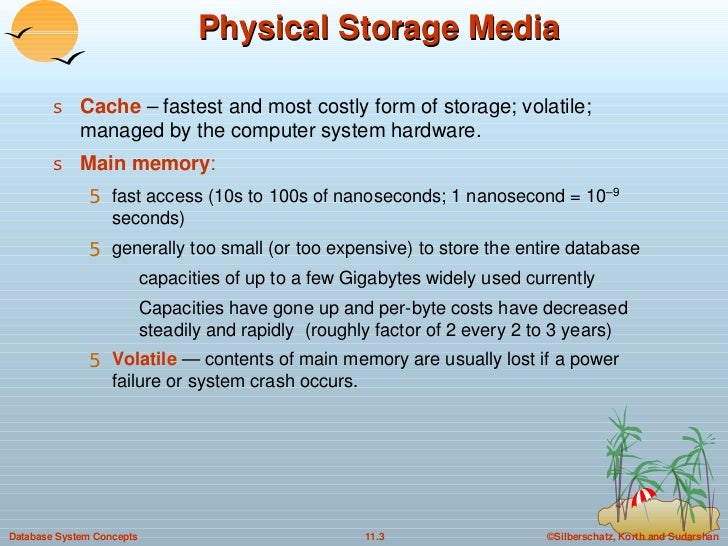 Physical Storage Media <ul><li>Cache  – fastest and most costly form of storage; volatile; managed by the computer system ...