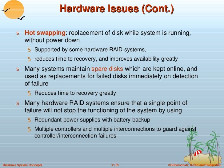 Hardware Issues (Cont.) <ul><li>Hot swapping : replacement of disk while system is running, without power down </li></ul><...