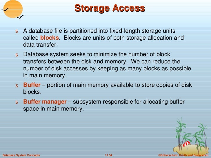 Storage Access <ul><li>A database file is partitioned into fixed-length storage units called  blocks .  Blocks are units o...