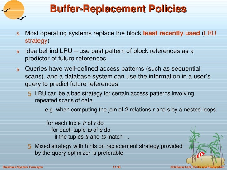 Buffer-Replacement Policies <ul><li>Most operating systems replace the block  least recently used  ( LRU strategy ) </li><...