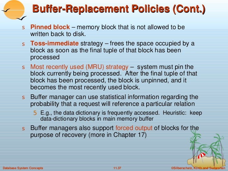 Buffer-Replacement Policies (Cont.) <ul><li>Pinned block  – memory block that is not allowed to be written back to disk. <...