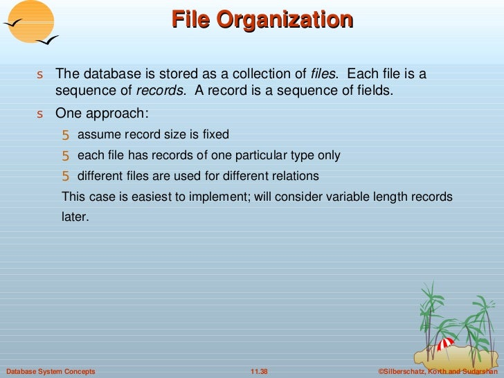 File Organization <ul><li>The database is stored as a collection of  files .  Each file is a sequence of  records.  A reco...