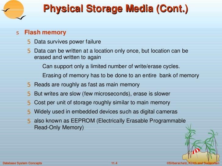 Physical Storage Media (Cont.) <ul><li>Flash memory   </li></ul><ul><ul><li>Data survives power failure </li></ul></ul><ul...