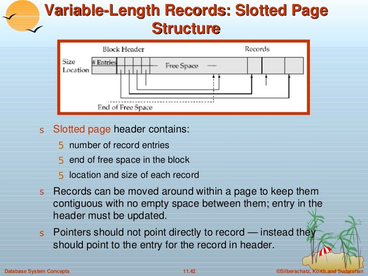 Variable-Length Records: Slotted Page Structure <ul><li>Slotted page  header contains: </li></ul><ul><ul><li>number of rec...
