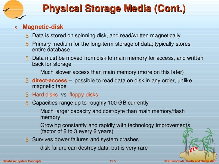 Physical Storage Media (Cont.) <ul><li>Magnetic-disk </li></ul><ul><ul><li>Data is stored on spinning disk, and read/writt...