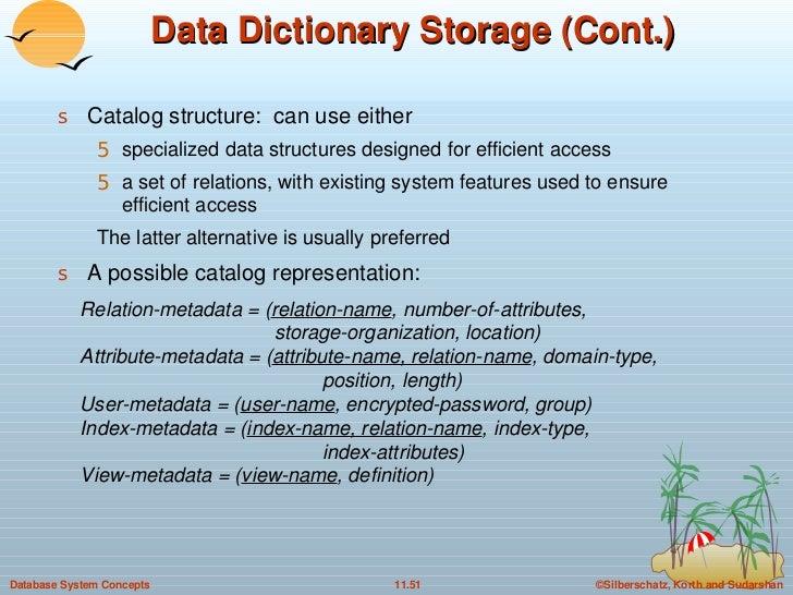 Data Dictionary Storage (Cont.) <ul><li>Catalog structure:  can use either </li></ul><ul><ul><li>specialized data structur...