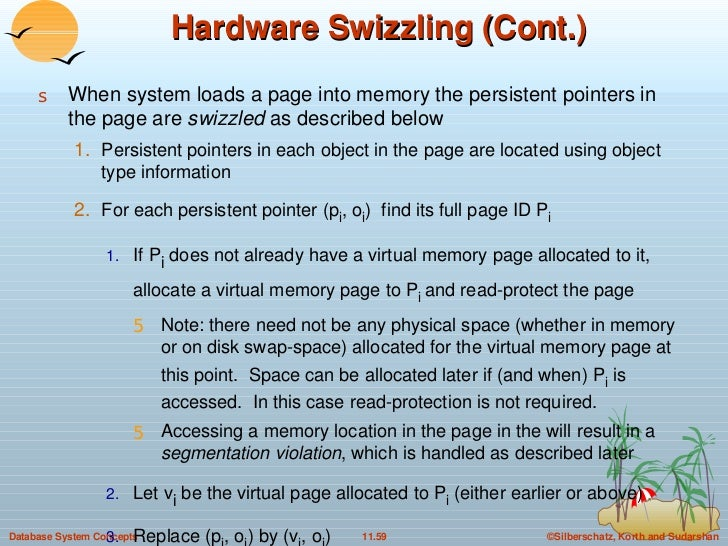 Hardware Swizzling (Cont.) <ul><li>When system loads a page into memory the persistent pointers in the page are  swizzled ...