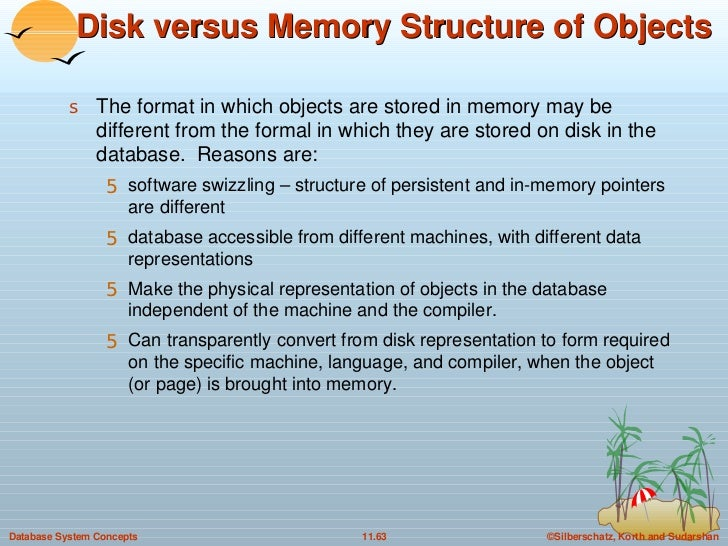 Disk versus Memory Structure of Objects <ul><li>The format in which objects are stored in memory may be different from the...
