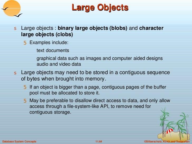 Large Objects <ul><li>Large objects :  binary large objects (blobs)  and  character large objects (clobs) </li></ul><ul><u...