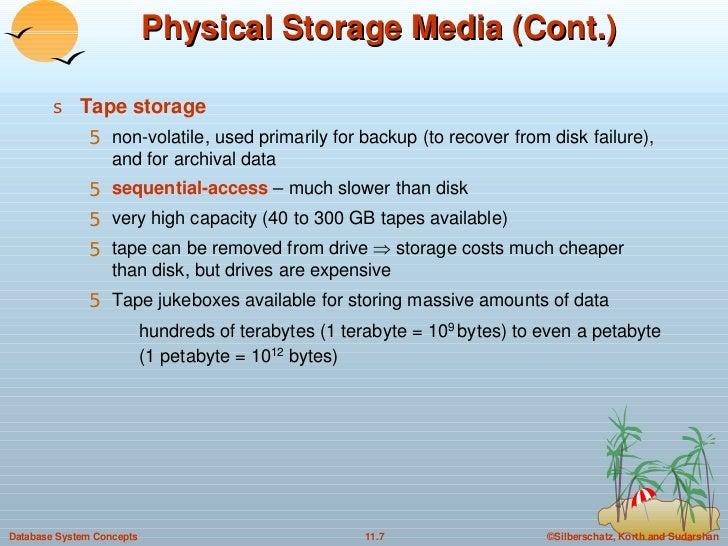 Physical Storage Media (Cont.) <ul><li>Tape storage   </li></ul><ul><ul><li>non-volatile, used primarily for backup (to re...