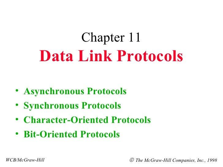 Chapter 11 Data Link Protocols <ul><li>Asynchronous Protocols </li></ul><ul><li>Synchronous Protocols </li></ul><ul><li>Ch...
