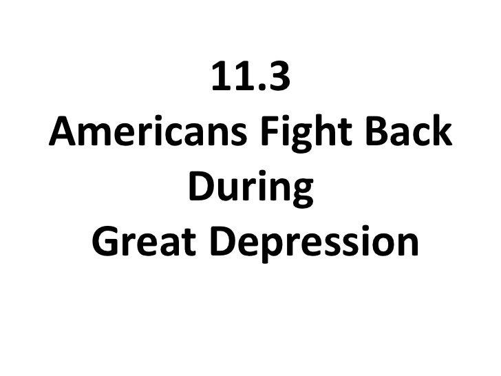 11.3Americans Fight Back During Great Depression<br />