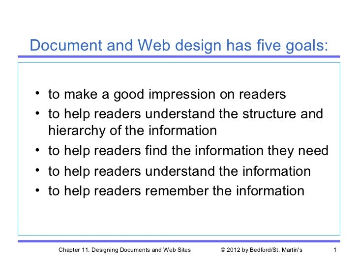 Document and Web design has five goals:• to make a good impression on readers• to help readers understand the structure an...