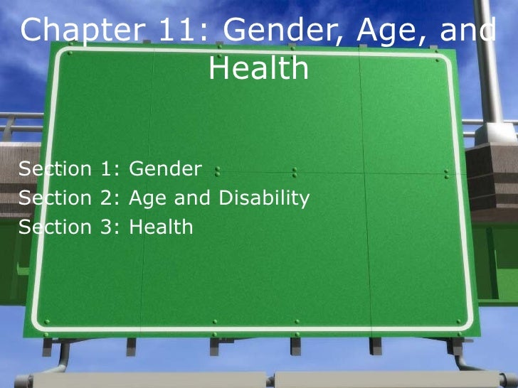 Chapter 11: Gender, Age, and Health Section 1: Gender Section 2: Age and Disability Section 3: Health