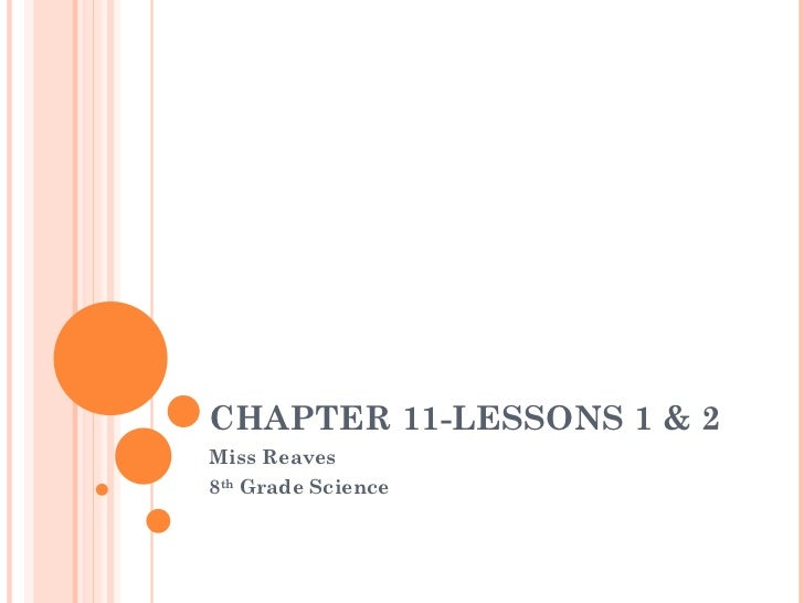 CHAPTER 11-LESSONS 1 & 2 Miss Reaves 8 th  Grade Science