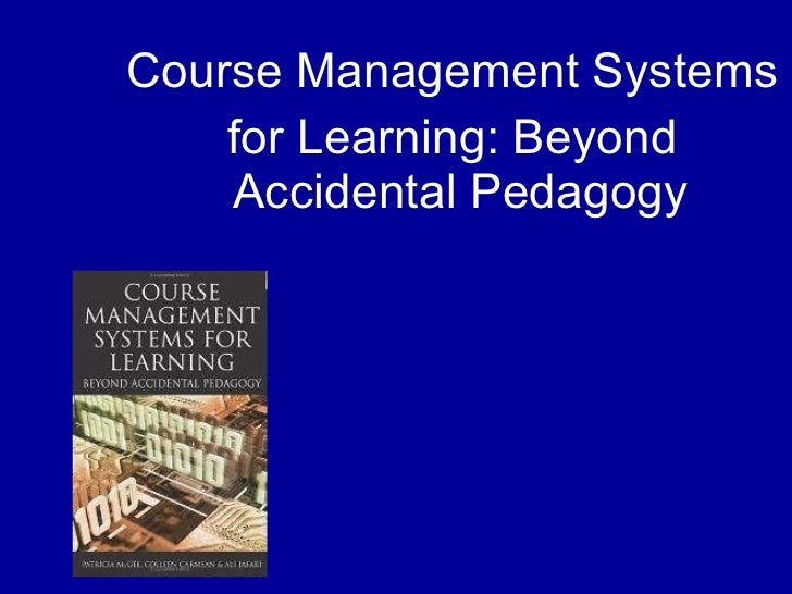 <ul><li>Course Management Systems  </li></ul><ul><li>for Learning: Beyond Accidental Pedagogy  </li></ul>