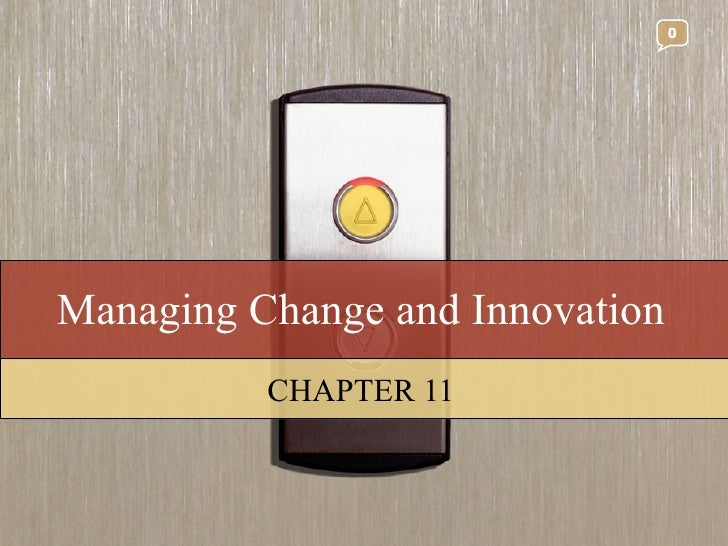 Managing Change and Innovation CHAPTER 11 0