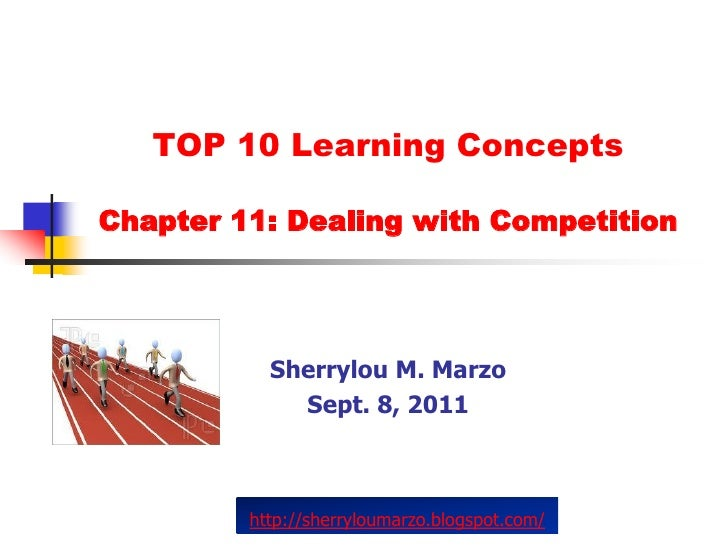 TOP 10 Learning ConceptsChapter 11: Dealing with Competition           Sherrylou M. Marzo             Sept. 8, 2011       ...