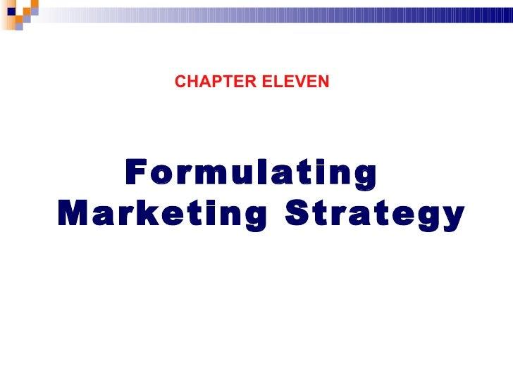 <ul><li>CHAPTER ELEVEN </li></ul><ul><li>Formulating Marketing Strategy </li></ul>