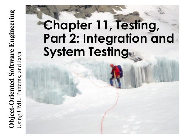 UsingUML,Patterns,andJava Object-OrientedSoftwareEngineering Chapter 11, Testing, Part 2: Integration and System Testing