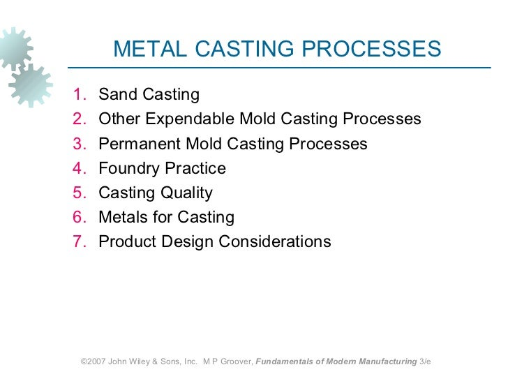 METAL CASTING PROCESSES1.   Sand Casting2.   Other Expendable Mold Casting Processes3.   Permanent Mold Casting Processes4...