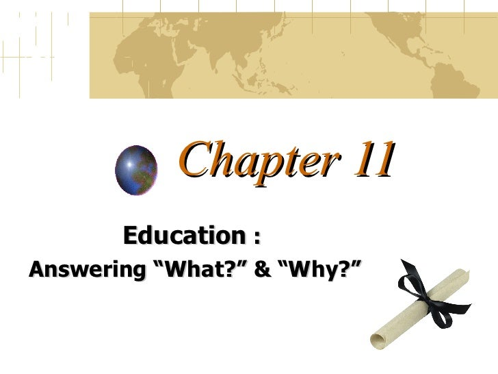 "Chapter 11 Education  :  Answering  ""What?"" & ""Why?"""
