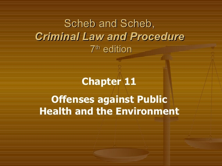 Scheb and Scheb,  Criminal Law and Procedure   7 th  edition Chapter 11 Offenses against Public Health and the Environment