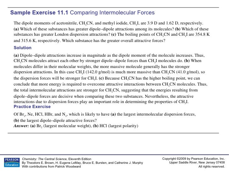 Sample Exercise 11.1  Comparing Intermolecular Forces The dipole moments of acetonitrile, CH 3 CN, and methyl iodide, CH 3...