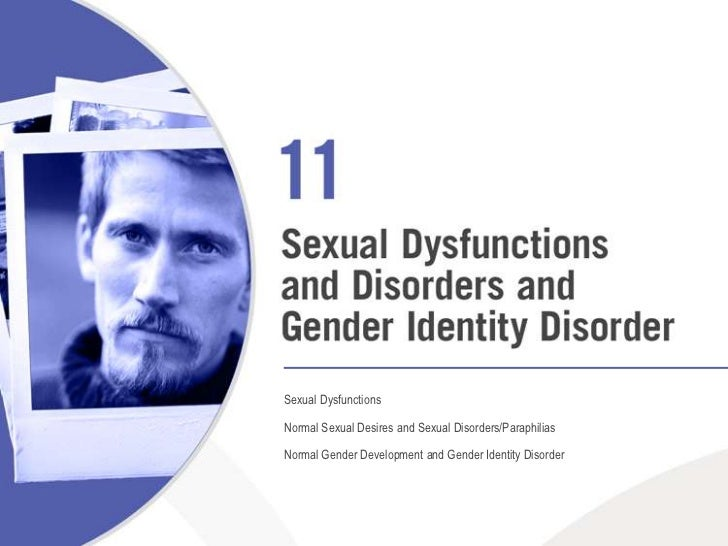 Sexual Dysfunctions<br />Normal Sexual Desires and Sexual Disorders/Paraphilias<br />Normal Gender Development and Gender ...