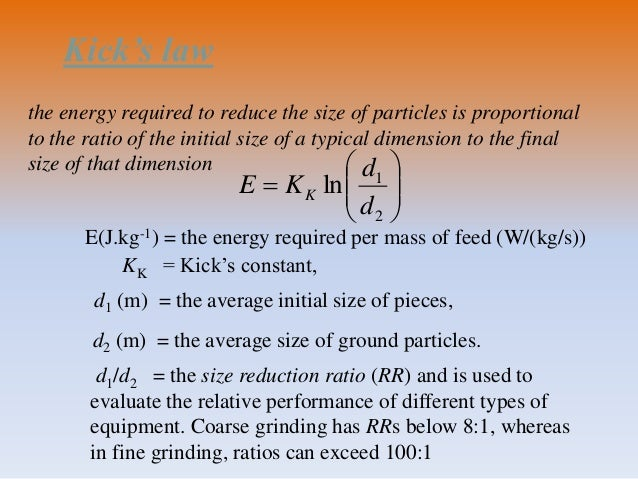 Kick's law        2 1 ln d d KE K KK = Kick's constant, d1 (m) = the average initial size of pieces, d2 (m) = the...