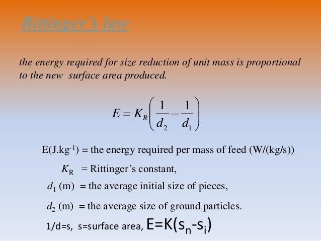 Rittinger's law        12 11 dd KE R KR = Rittinger's constant, d1 (m) = the average initial size of pieces, d2 ...