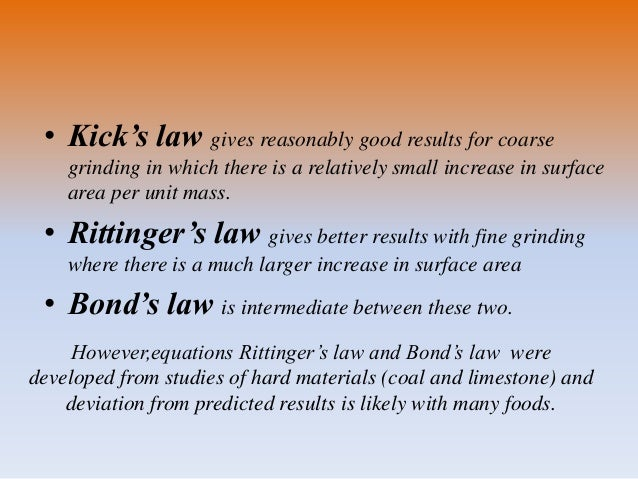 • Kick's law gives reasonably good results for coarse grinding in which there is a relatively small increase in surface ar...